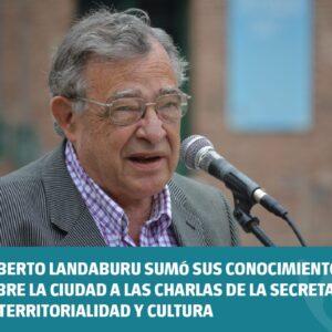 Roberto Landaburu sumó sus conocimientos sobre la ciudad a las charlas de la Secretaría de Desarrollo Cultural