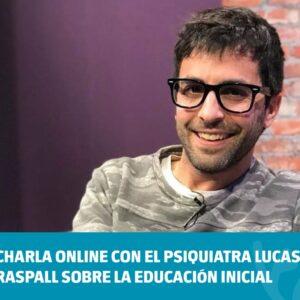 Charla online con el psiquiatra Lucas Raspall sobre la educación inicial