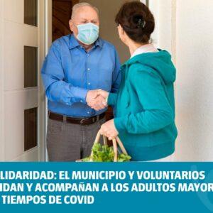 Solidaridad: el Municipio y voluntarios cuidan y acompañan a los adultos mayores en tiempos de Covid