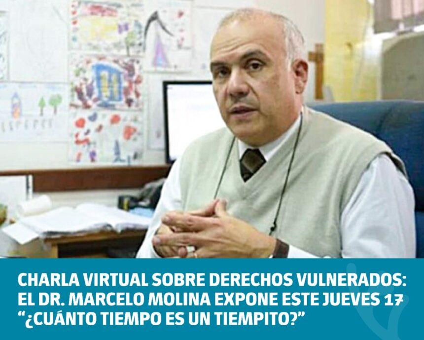 """Charla virtual sobre Derechos Vulnerados: el Dr. Marcelo Molina expondrá el jueves 17 de junio """"¿Cuánto tiempo es un tiempito?"""""""
