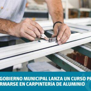 El Gobierno Municipal lanza un curso para formarse en Carpintería de Aluminio